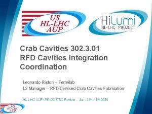 Crab Cavities 302 3 01 RFD Cavities Integration
