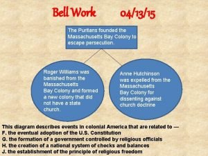 Bell Work 041315 The Puritans founded the Massachusetts