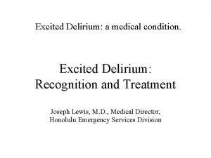 Excited Delirium a medical condition Excited Delirium Recognition