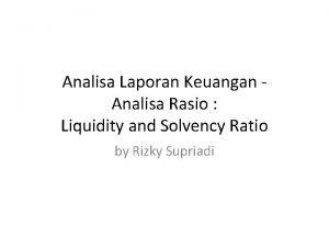 Analisa Laporan Keuangan Analisa Rasio Liquidity and Solvency