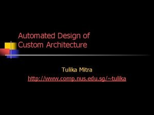 Automated Design of Custom Architecture Tulika Mitra http