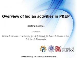 Overview of Indian activities in PEP Santanu Banerjee