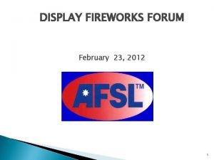 DISPLAY FIREWORKS FORUM February 23 2012 1 Display
