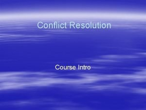 Conflict Resolution Course Intro Conflict Resolution The field