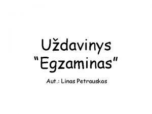 Udavinys Egzaminas Aut Linas Petrauskas Kiekvienoje auditorijos eilje