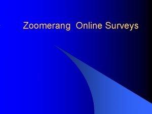 Zoomerang Online Surveys Introduction l Online surveys an