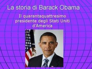 La storia di Barack Obama Il quarantaquattresimo presidente