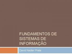 FUNDAMENTOS DE SISTEMAS DE INFORMAO David Nadler Prata