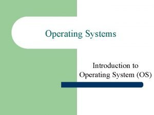 Operating Systems Introduction to Operating System OS Components
