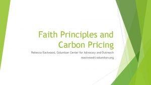Faith Principles and Carbon Pricing Rebecca Eastwood Columban