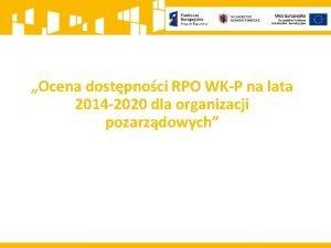 Ocena dostpnoci RPO WKP na lata 2014 2020