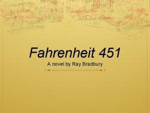 Fahrenheit 451 A novel by Ray Bradbury The