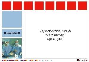 23 padziernika 2003 Wykorzystanie XMLa we wasnych aplikacjach