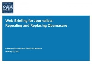 Web Briefing for Journalists Repealing and Replacing Obamacare