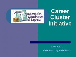 Career Cluster Initiative April 2003 Oklahoma City Oklahoma