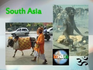 South Asia South Asia Learning Objectives Understand the