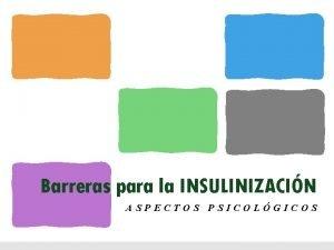 Barreras para la INSULINIZACIN ASPECTOS PSICOLGICOS Barreras para