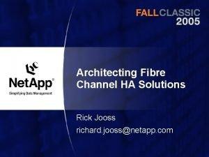 Architecting Fibre Channel HA Solutions Rick Jooss richard