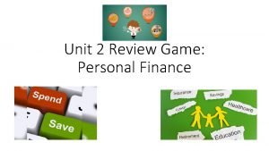 Unit 2 Review Game Personal Finance Review game