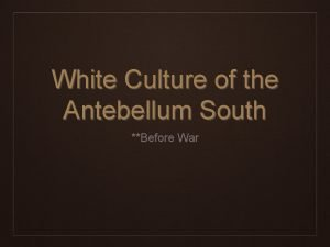 White Culture of the Antebellum South Before War