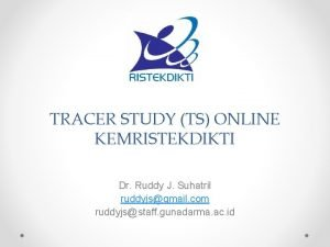 TRACER STUDY TS ONLINE KEMRISTEKDIKTI Dr Ruddy J