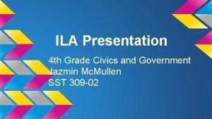 ILA Presentation 4 th Grade Civics and Government