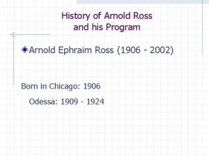History of Arnold Ross and his Program Arnold
