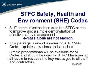STFC Safety Health and Environment SHE Codes SHE