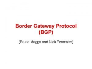 Border Gateway Protocol BGP Bruce Maggs and Nick