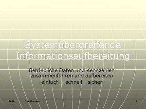 Systembergreifende Informationsaufbereitung Betriebliche Daten und Kennzahlen zusammenfhren und