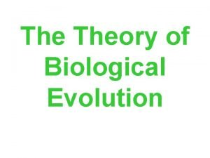 The Theory of Biological Evolution Charles Darwin 1809