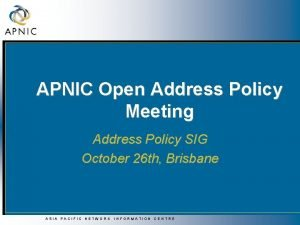 APNIC Open Address Policy Meeting Address Policy SIG