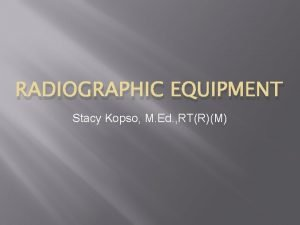 RADIOGRAPHIC EQUIPMENT Stacy Kopso M Ed RTRM Automatic