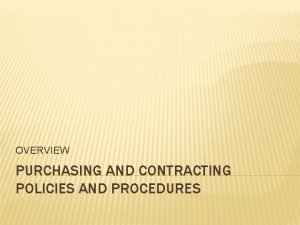 OVERVIEW PURCHASING AND CONTRACTING POLICIES AND PROCEDURES COMPREHENSIVE