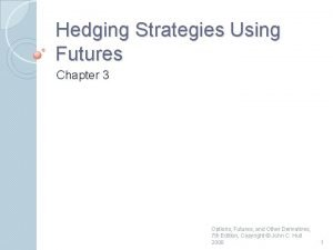 Hedging Strategies Using Futures Chapter 3 Options Futures