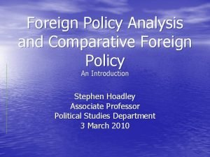 Foreign Policy Analysis and Comparative Foreign Policy An