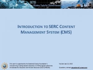 INTRODUCTION TO SERC CONTENT MANAGEMENT SYSTEM CMS This