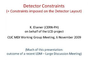 Detector Constraints Constraints imposed on the Detector Layout