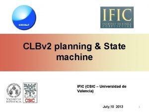 CLBv 2 planning State machine IFIC CSIC Universidad