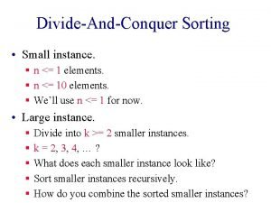 DivideAndConquer Sorting Small instance n 1 elements n