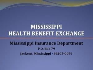 MISSISSIPPI HEALTH BENEFIT EXCHANGE Mississippi Insurance Department P