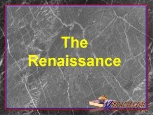 The Renaissance The Italian Renaissance Renaissance rebirth Italian