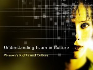 Understanding Islam in Culture Womens Rights and Culture