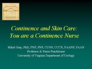 Continence and Skin Care You are a Continence