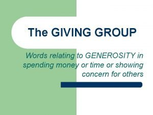 The GIVING GROUP Words relating to GENEROSITY in