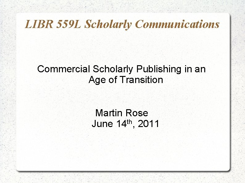 LIBR 559 L Scholarly Communications Commercial Scholarly Publishing