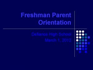 Freshman Parent Orientation Defiance High School March 1