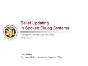 Belief Updating in Spoken Dialog Systems Dialogs on