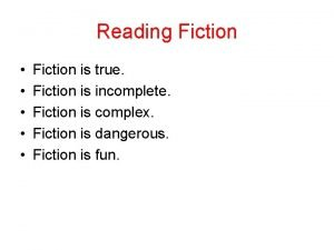 Reading Fiction Fiction is true Fiction is incomplete