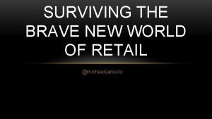 SURVIVING THE BRAVE NEW WORLD OF RETAIL michaelsansolo
